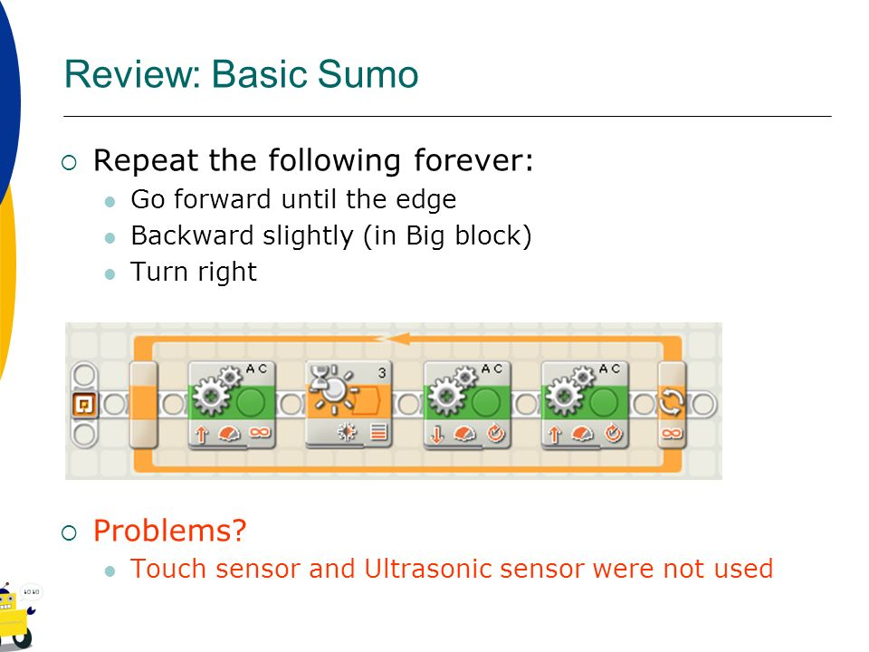 Review: Basic Sumo Repeat the following forever: Problems