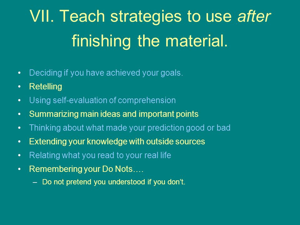 VII. Teach strategies to use after finishing the material.