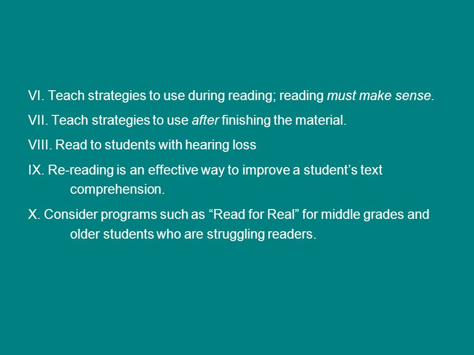 VI. Teach strategies to use during reading; reading must make sense.