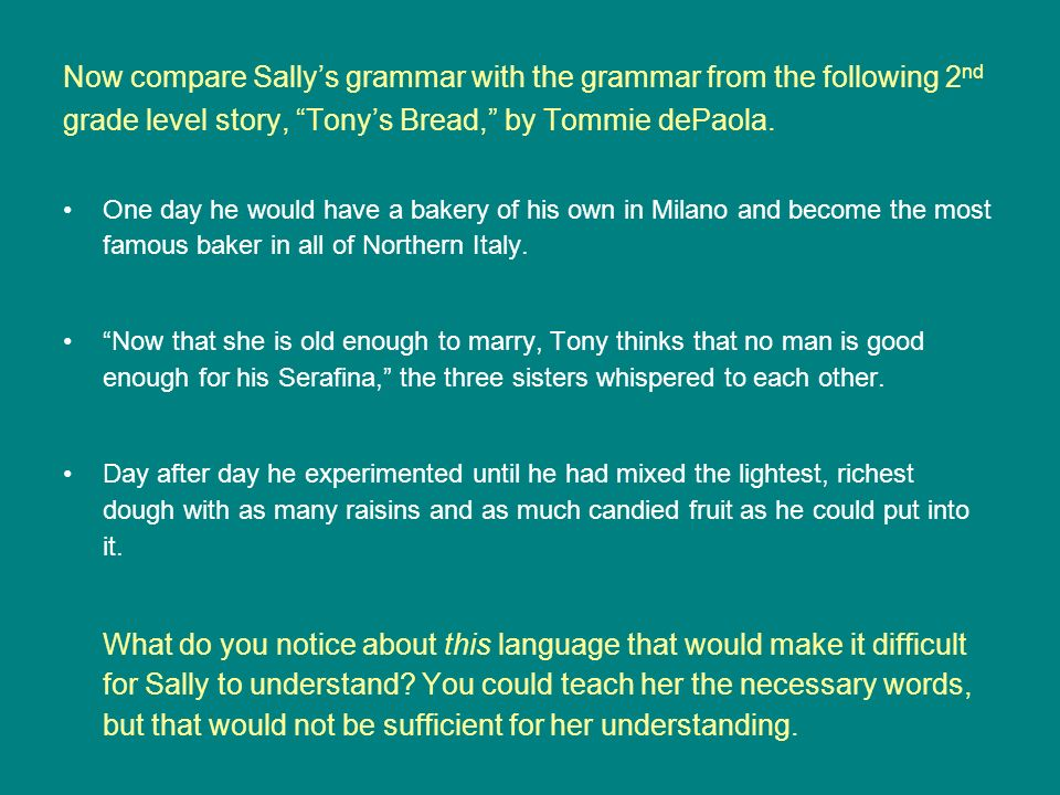Now compare Sally's grammar with the grammar from the following 2nd grade level story, Tony's Bread, by Tommie dePaola.