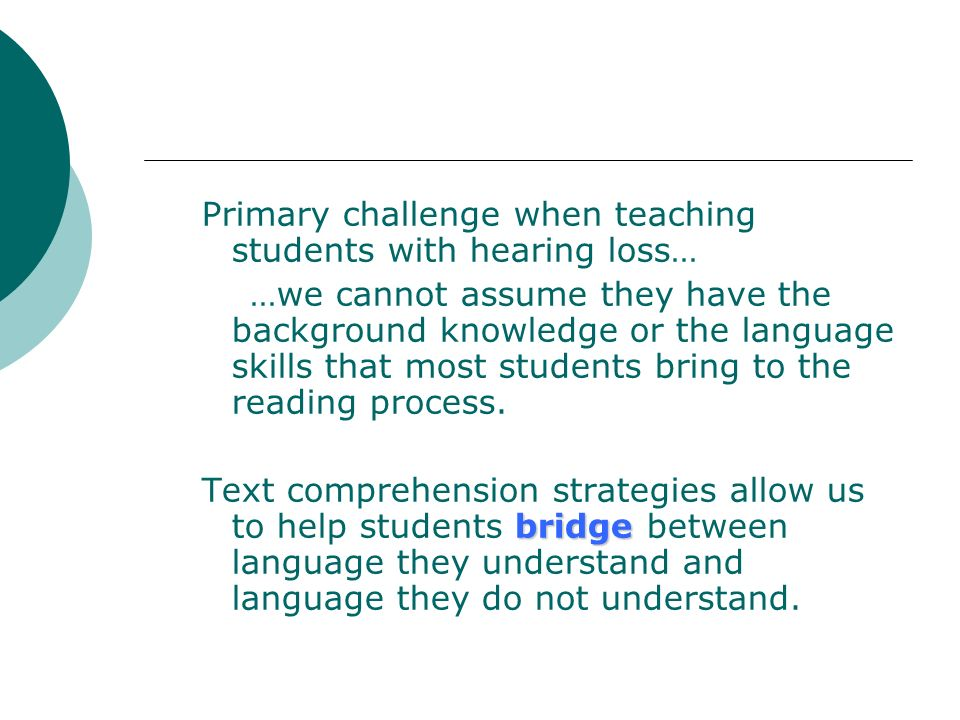 Primary challenge when teaching students with hearing loss…