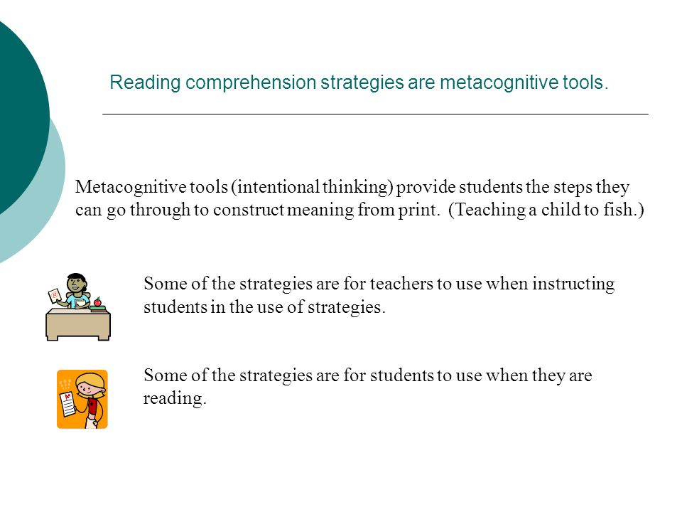 Reading comprehension strategies are metacognitive tools.