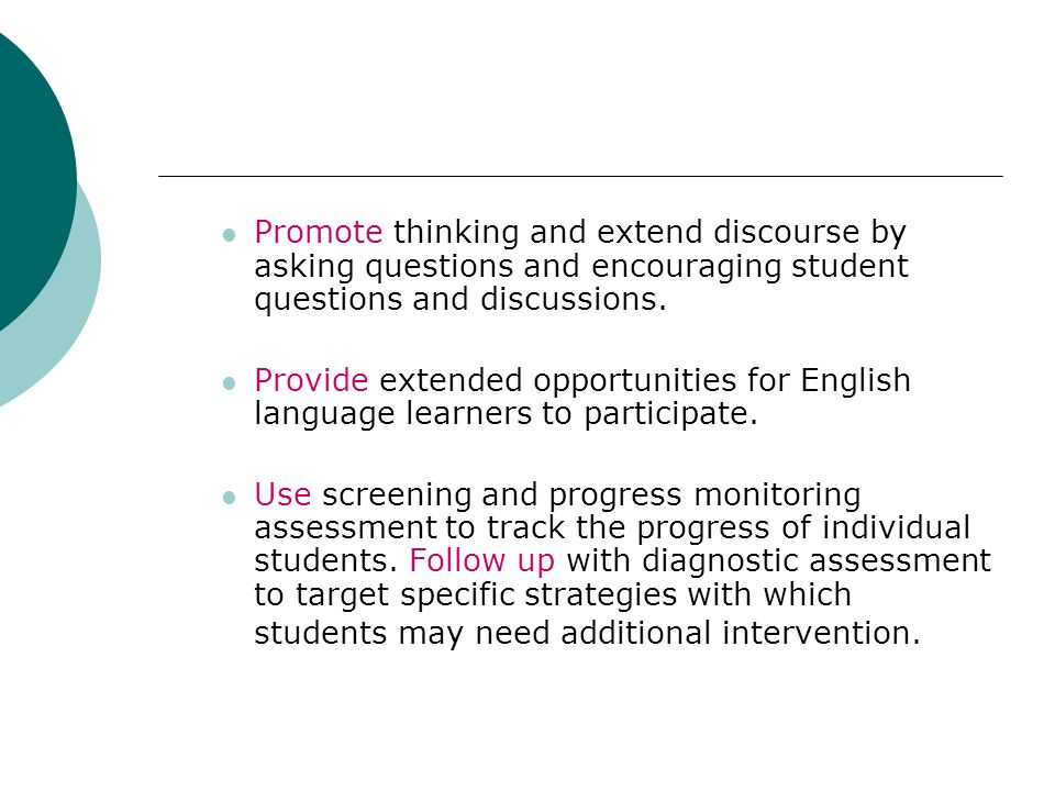 Promote thinking and extend discourse by asking questions and encouraging student questions and discussions.