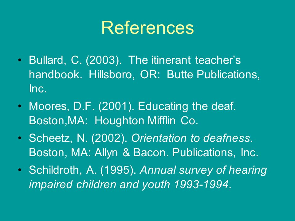 References Bullard, C. (2003). The itinerant teacher's handbook. Hillsboro, OR: Butte Publications, Inc.