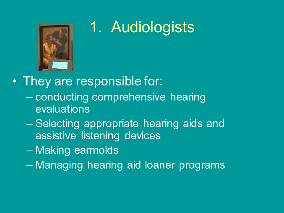 1. Audiologists They are responsible for: