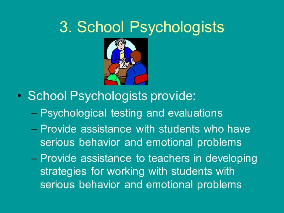 3. School Psychologists School Psychologists provide: