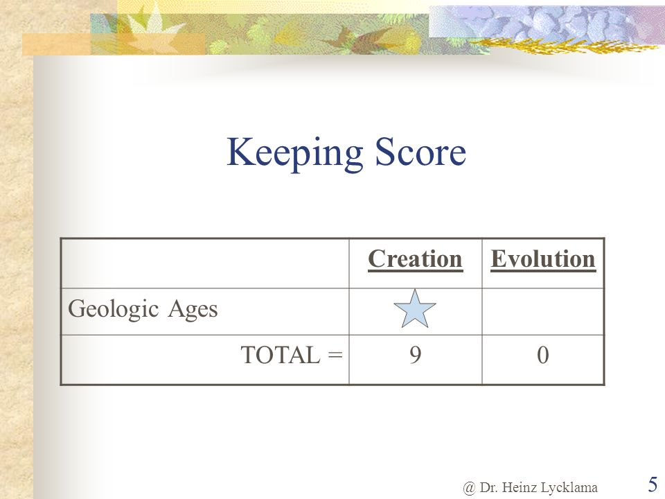 Keeping Score Creation Evolution Geologic Ages TOTAL = 9