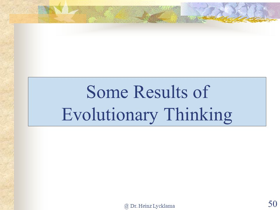 Some Results of Evolutionary Thinking