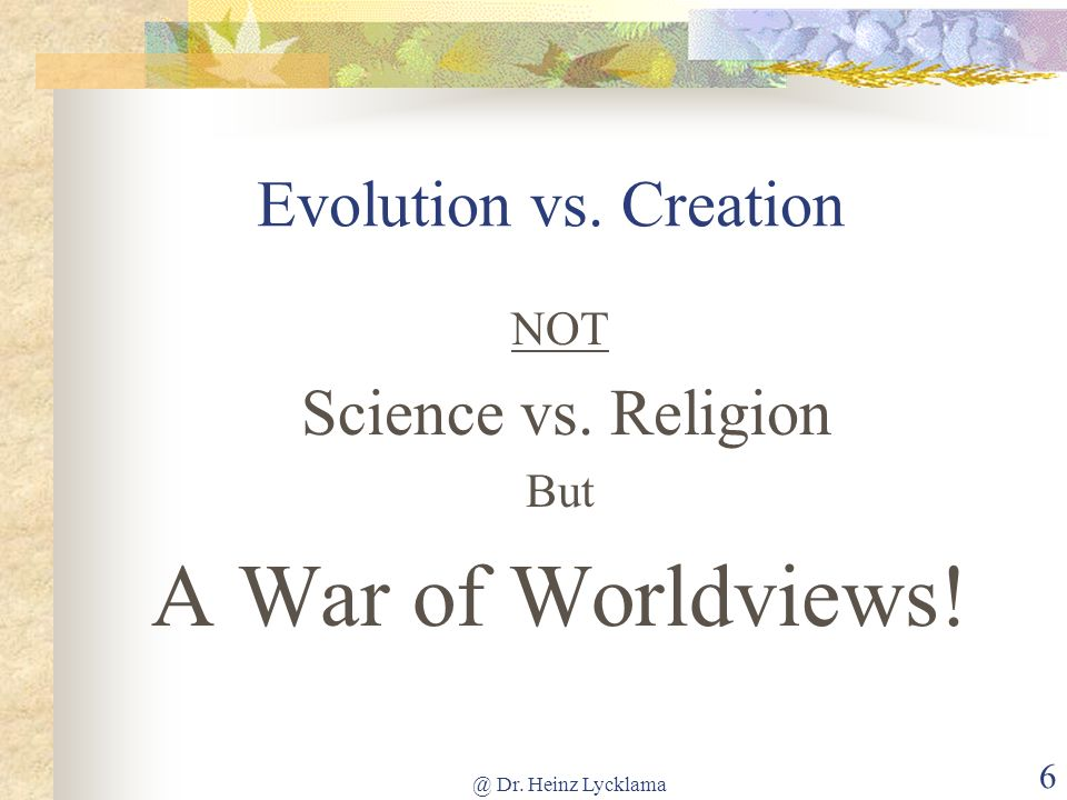 A War of Worldviews! Evolution vs. Creation NOT Science vs. Religion