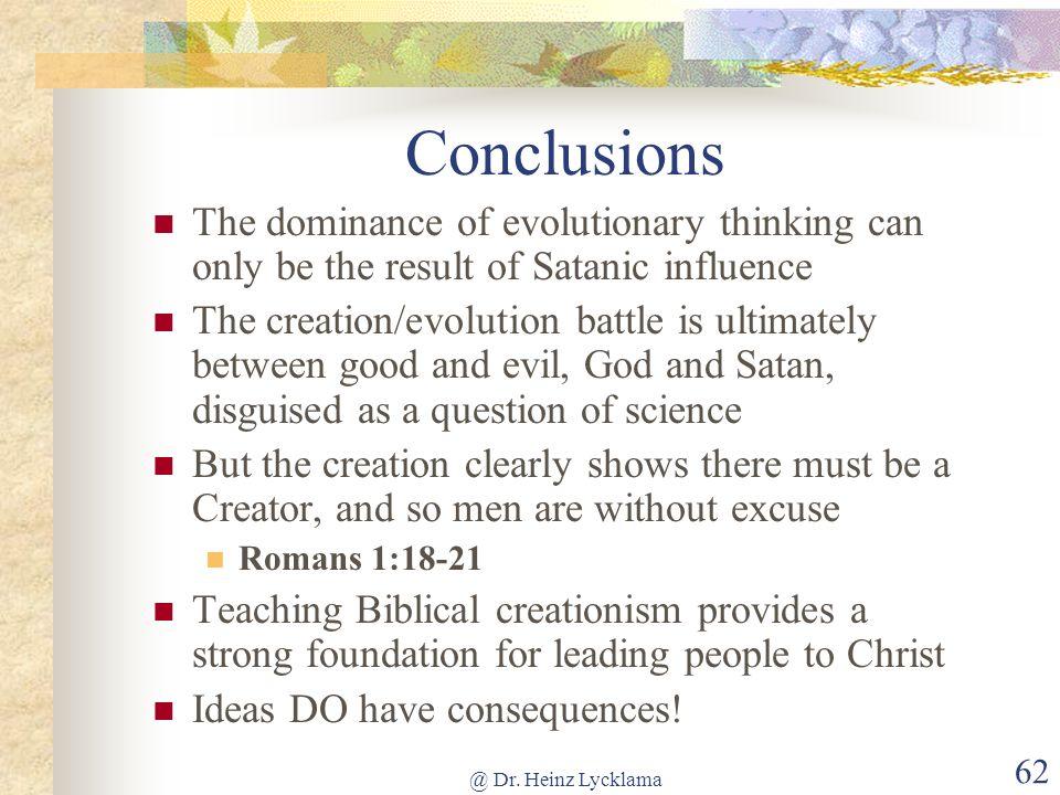 Conclusions The dominance of evolutionary thinking can only be the result of Satanic influence.