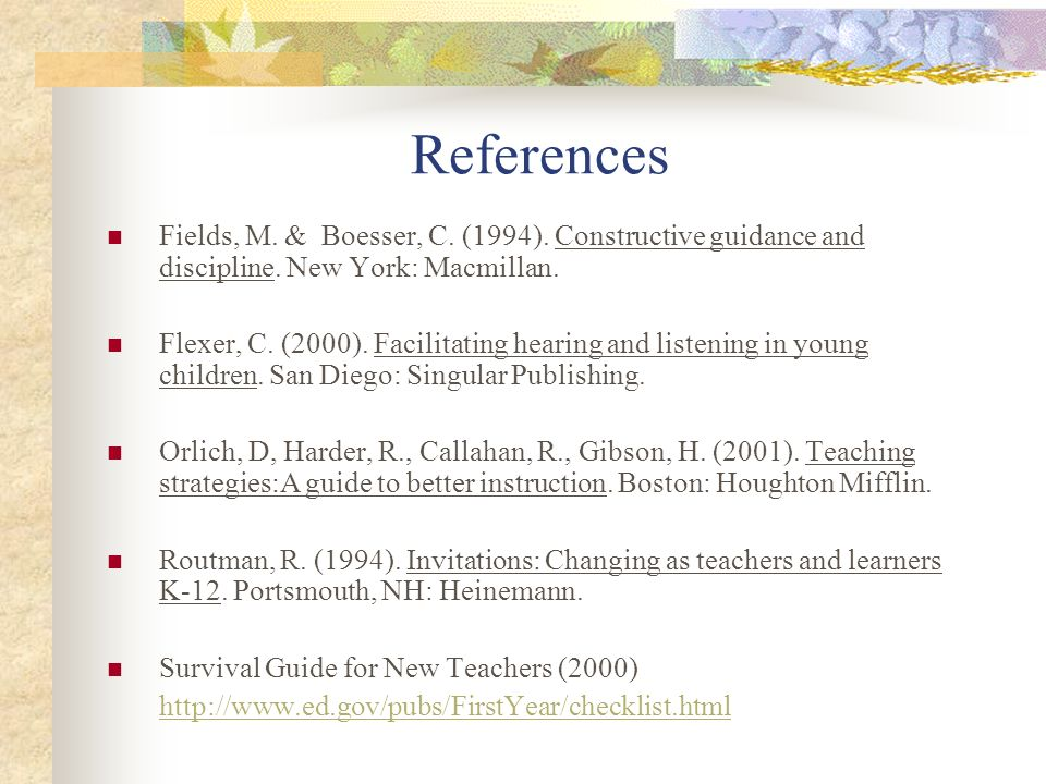 References Fields, M. & Boesser, C. (1994). Constructive guidance and discipline. New York: Macmillan.