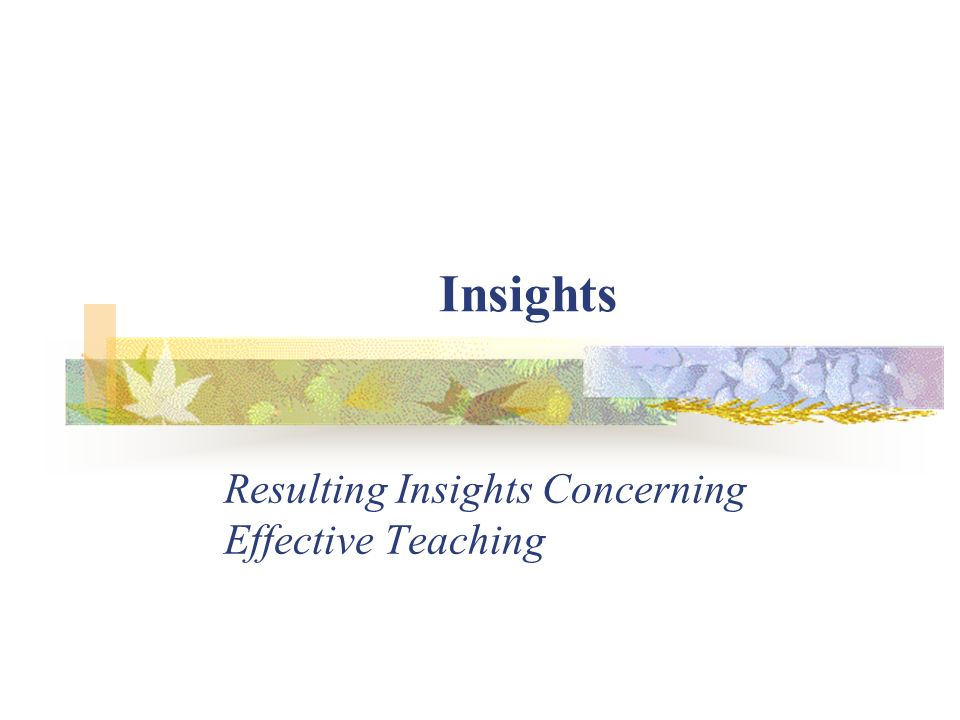 Resulting Insights Concerning Effective Teaching