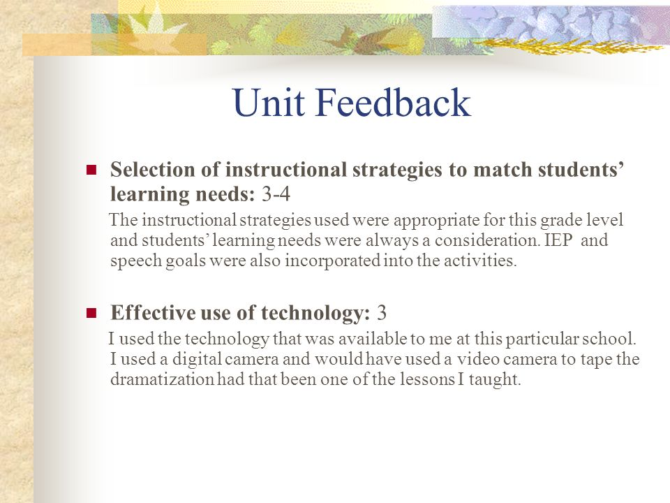 Unit Feedback Selection of instructional strategies to match students' learning needs: 3-4.