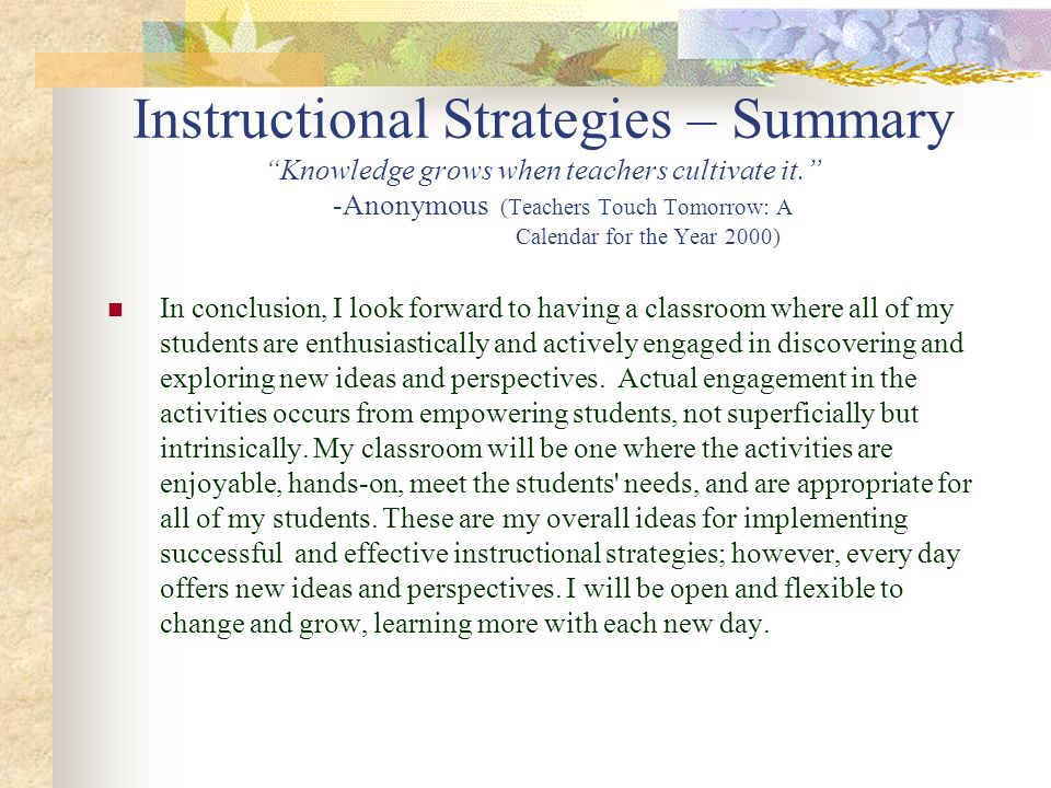 Instructional Strategies – Summary Knowledge grows when teachers cultivate it. -Anonymous (Teachers Touch Tomorrow: A Calendar for the Year 2000)