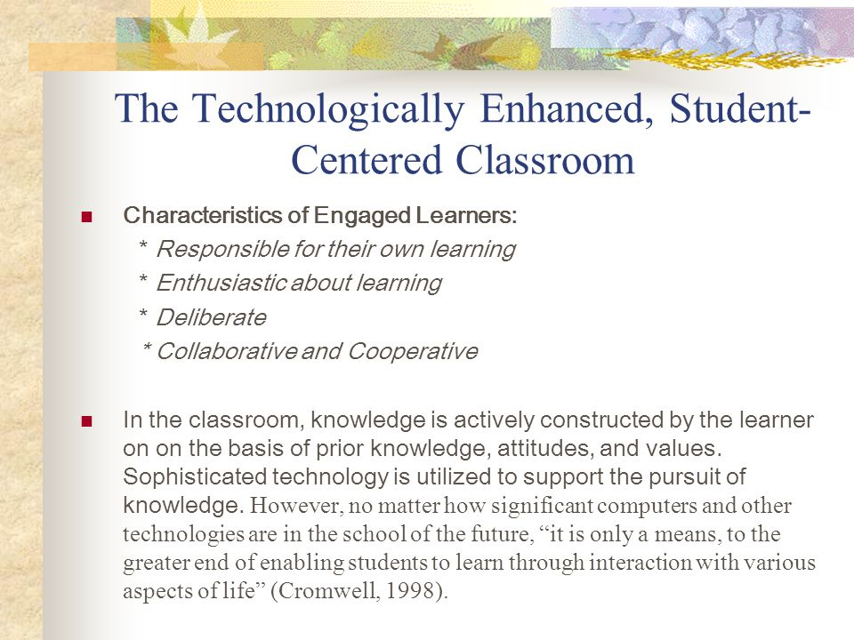 The Technologically Enhanced, Student-Centered Classroom
