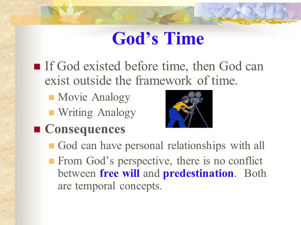 God's Time If God existed before time, then God can exist outside the framework of time. Movie Analogy.