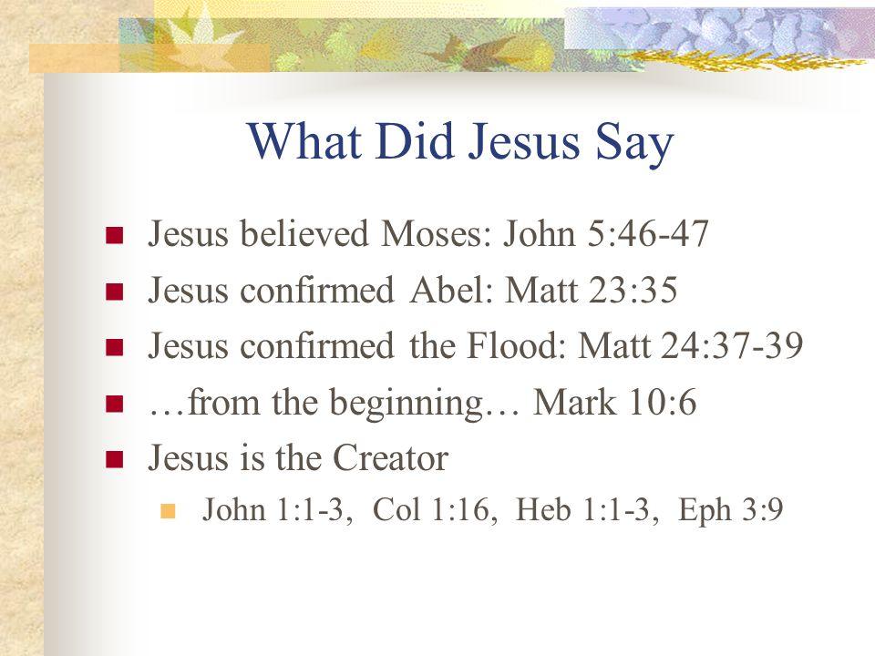 What Did Jesus Say Jesus believed Moses: John 5:46-47