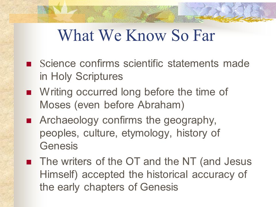 What We Know So Far Science confirms scientific statements made in Holy Scriptures.