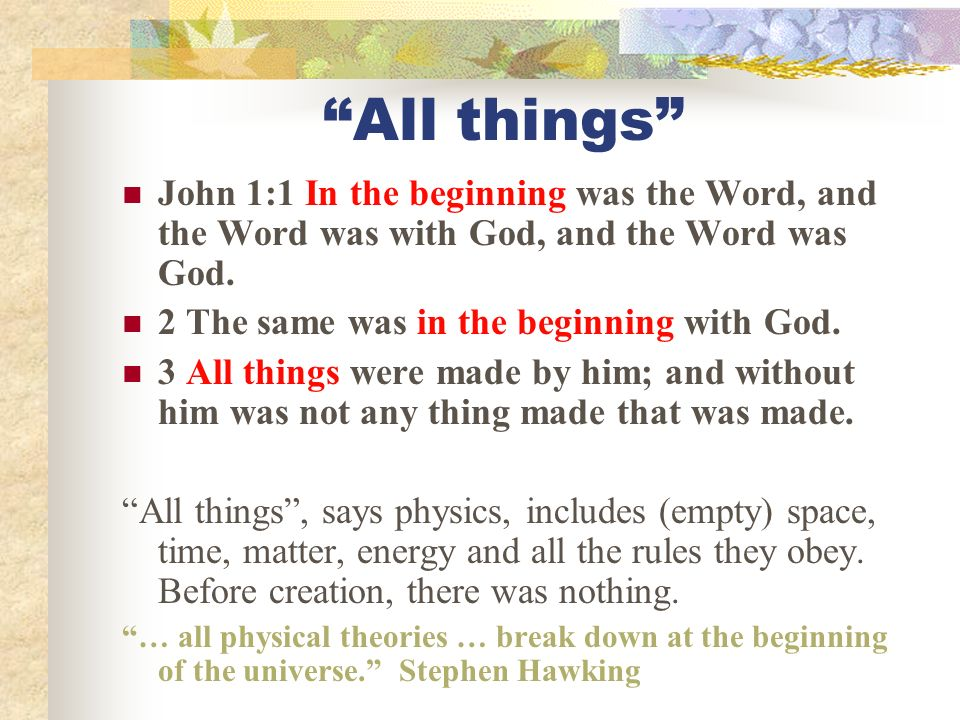 All things John 1:1 In the beginning was the Word, and the Word was with God, and the Word was God.