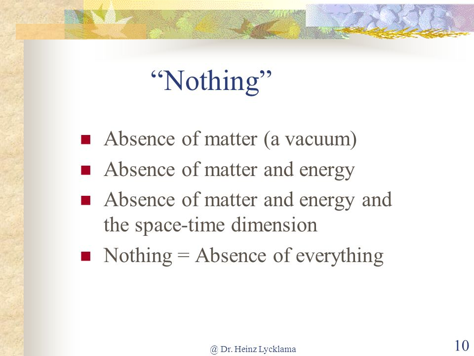 Nothing Absence of matter (a vacuum) Absence of matter and energy