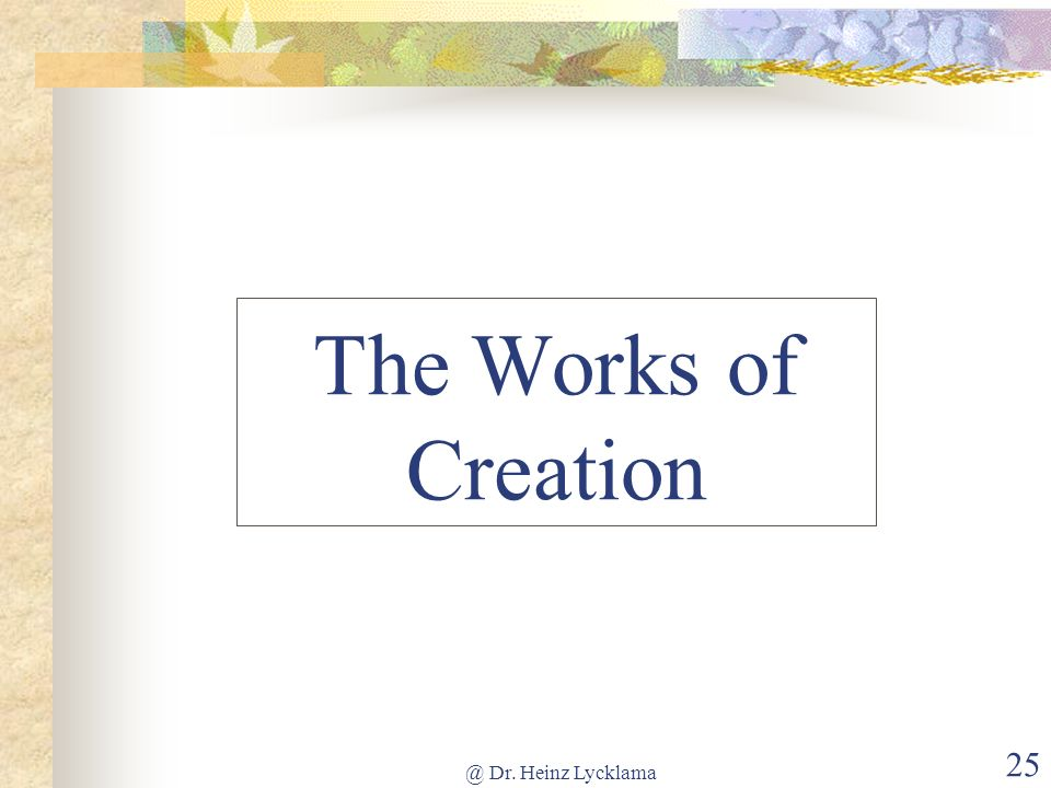 The Works of Creation @ Dr. Heinz Lycklama