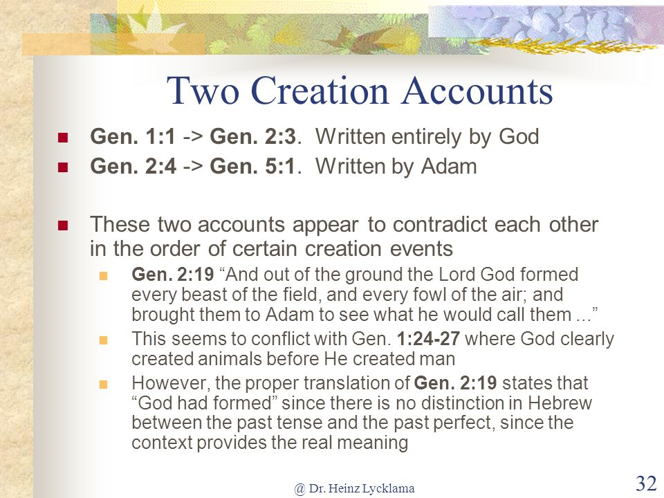 Two Creation Accounts Gen. 1:1 -> Gen. 2:3. Written entirely by God