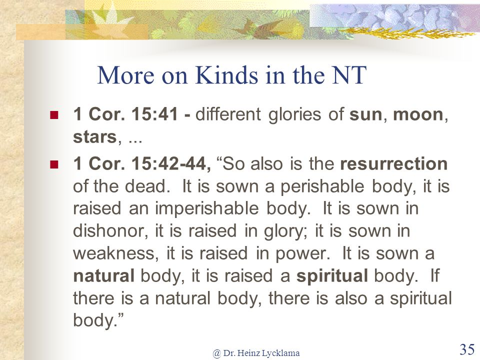More on Kinds in the NT 1 Cor. 15:41 - different glories of sun, moon, stars, ...