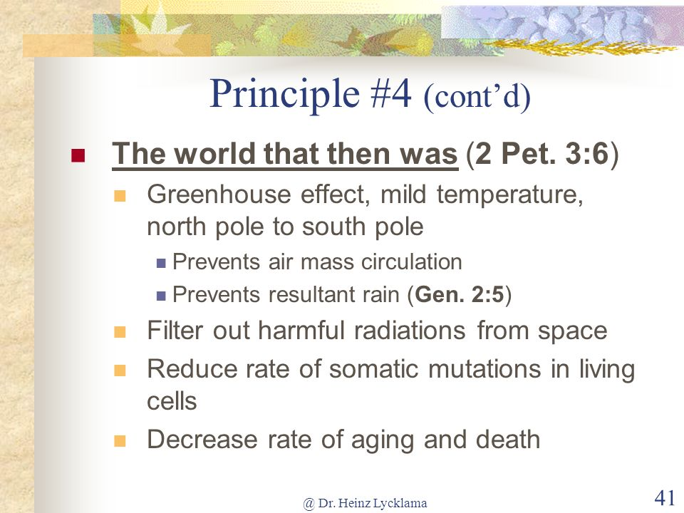 Principle #4 (cont'd) The world that then was (2 Pet. 3:6)