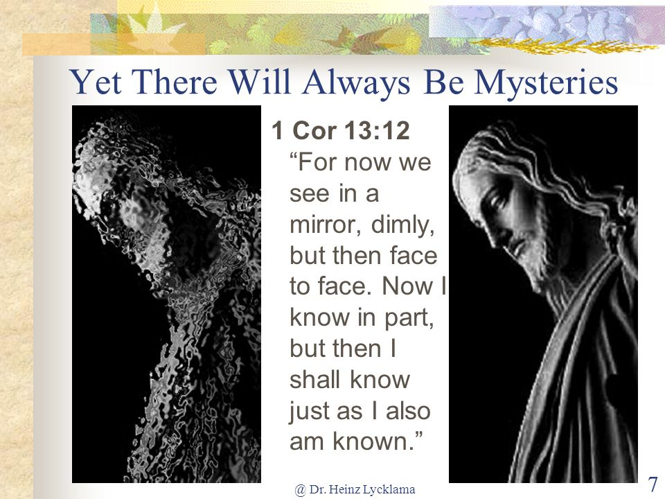 Yet There Will Always Be Mysteries