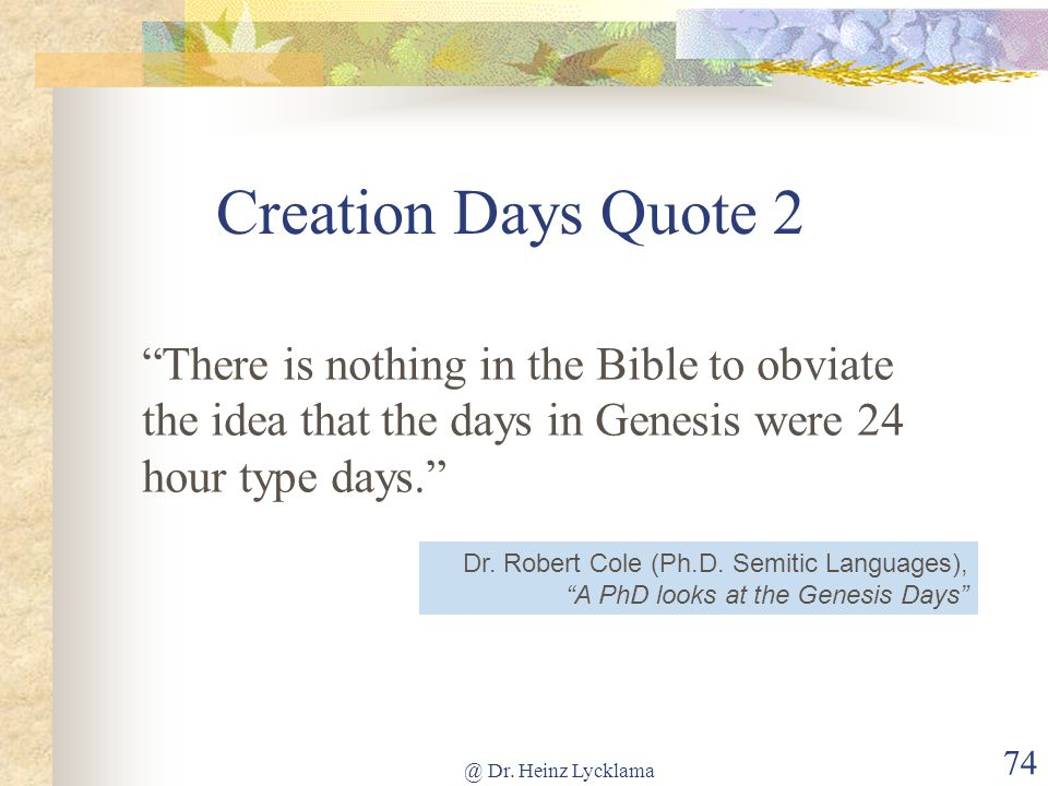 Creation Days Quote 2 There is nothing in the Bible to obviate the idea that the days in Genesis were 24 hour type days.