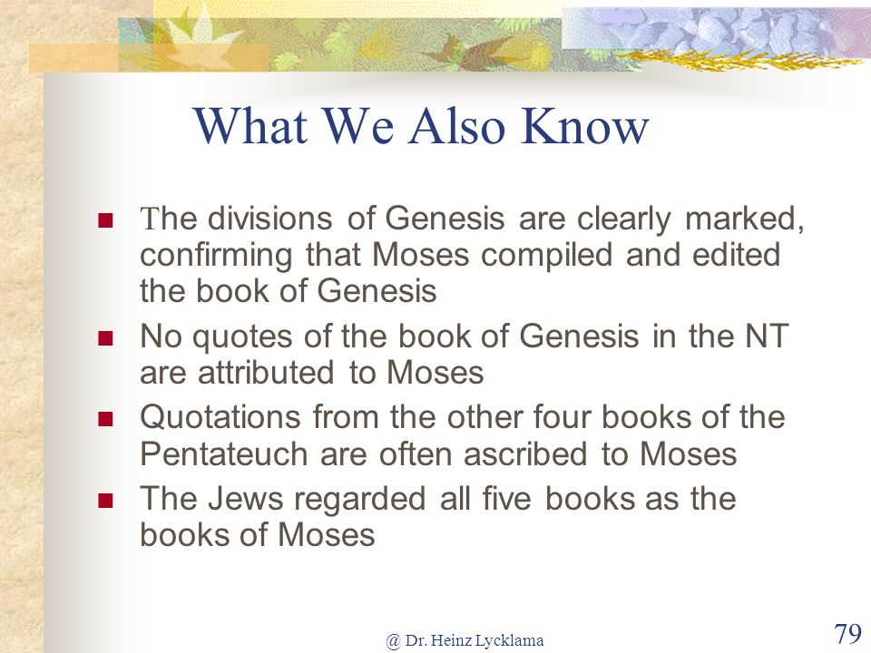 What We Also Know The divisions of Genesis are clearly marked, confirming that Moses compiled and edited the book of Genesis.