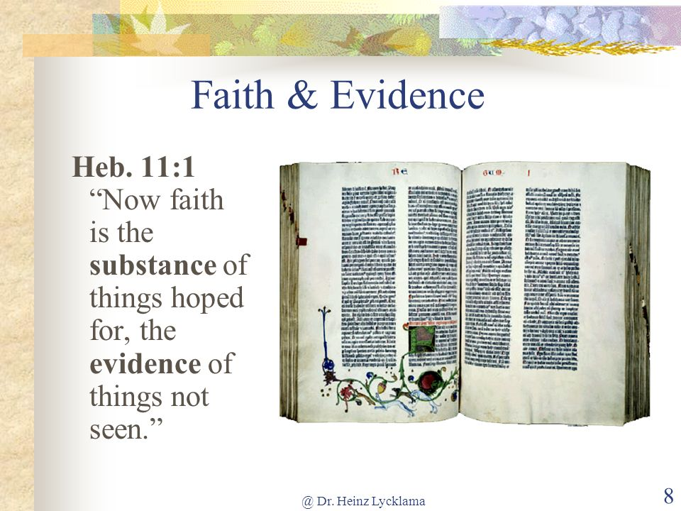 Faith & Evidence Heb. 11:1 Now faith is the substance of things hoped for, the evidence of things not seen.
