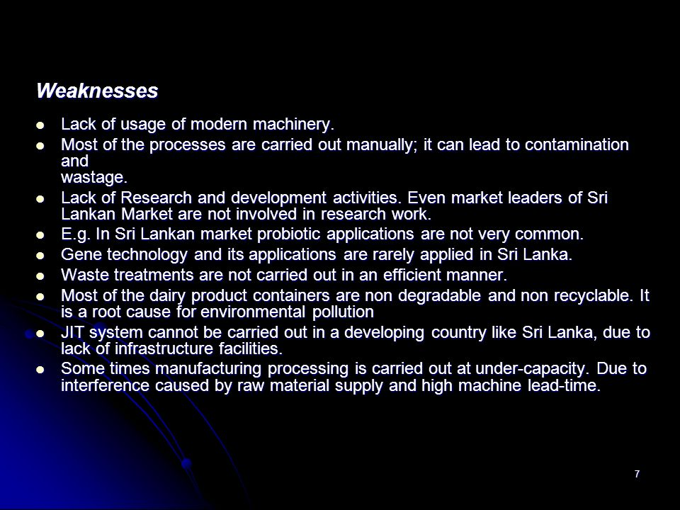 Weaknesses Lack of usage of modern machinery.