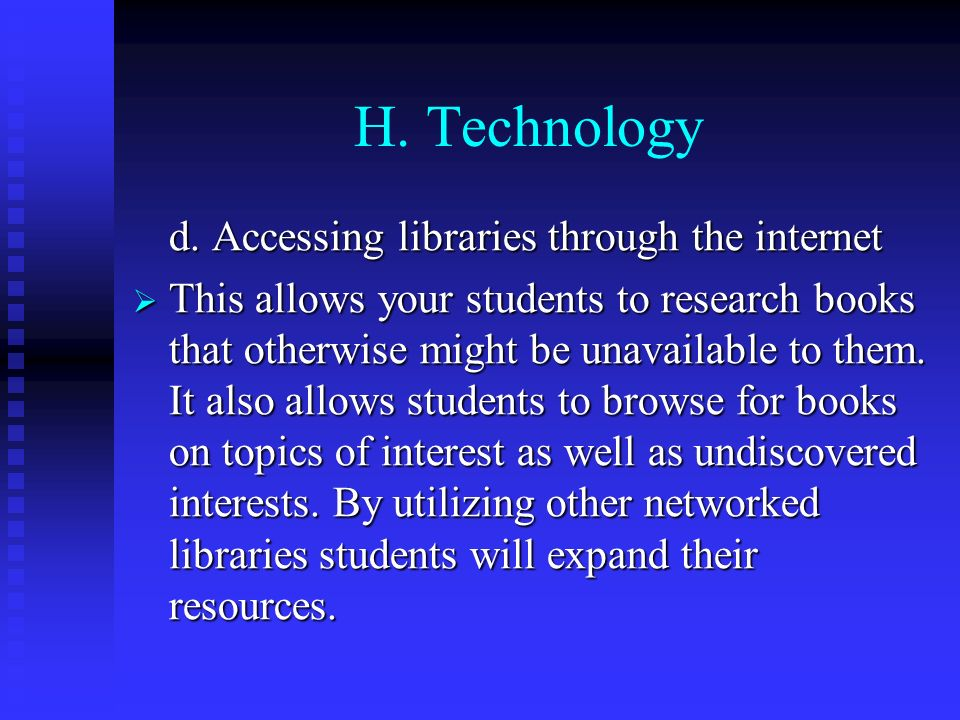 H. Technology d. Accessing libraries through the internet