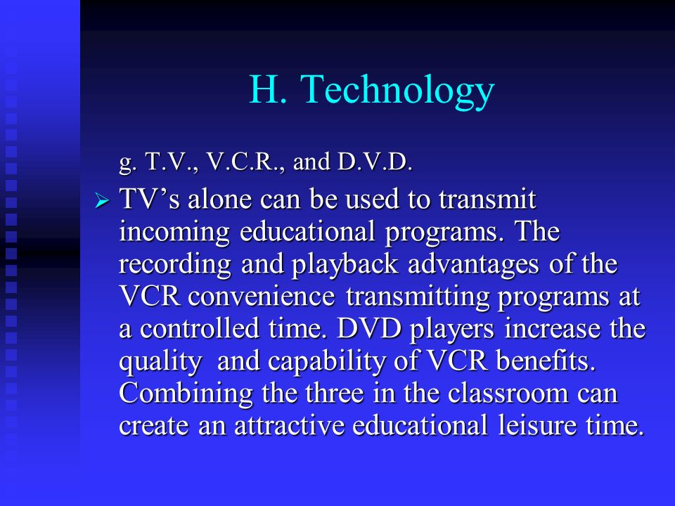 H. Technology g. T.V., V.C.R., and D.V.D.