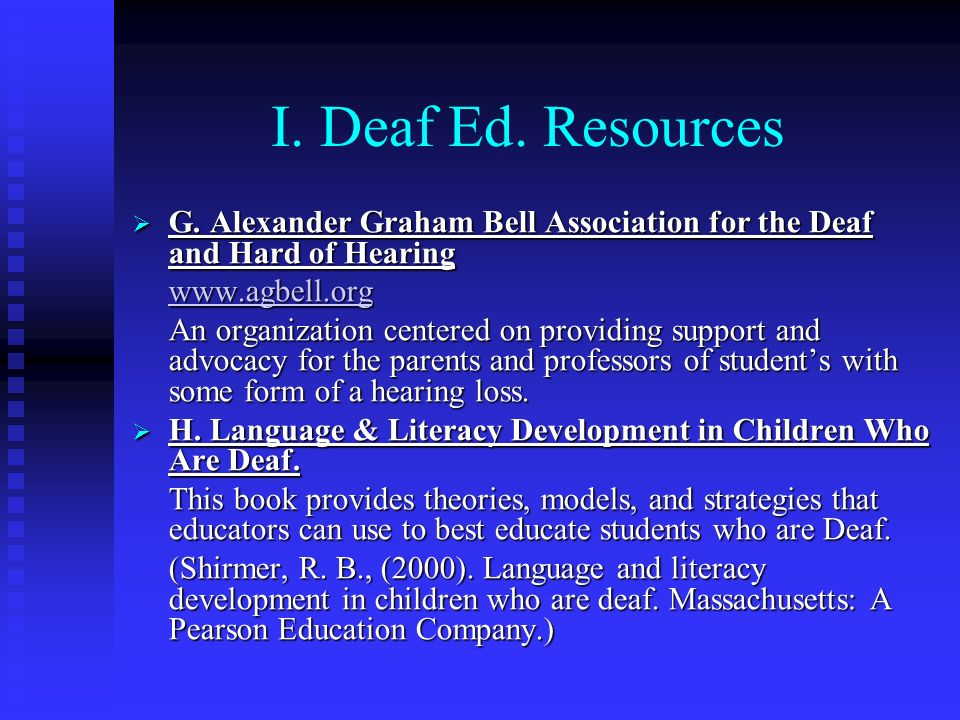 I. Deaf Ed. Resources G. Alexander Graham Bell Association for the Deaf and Hard of Hearing. www.agbell.org.