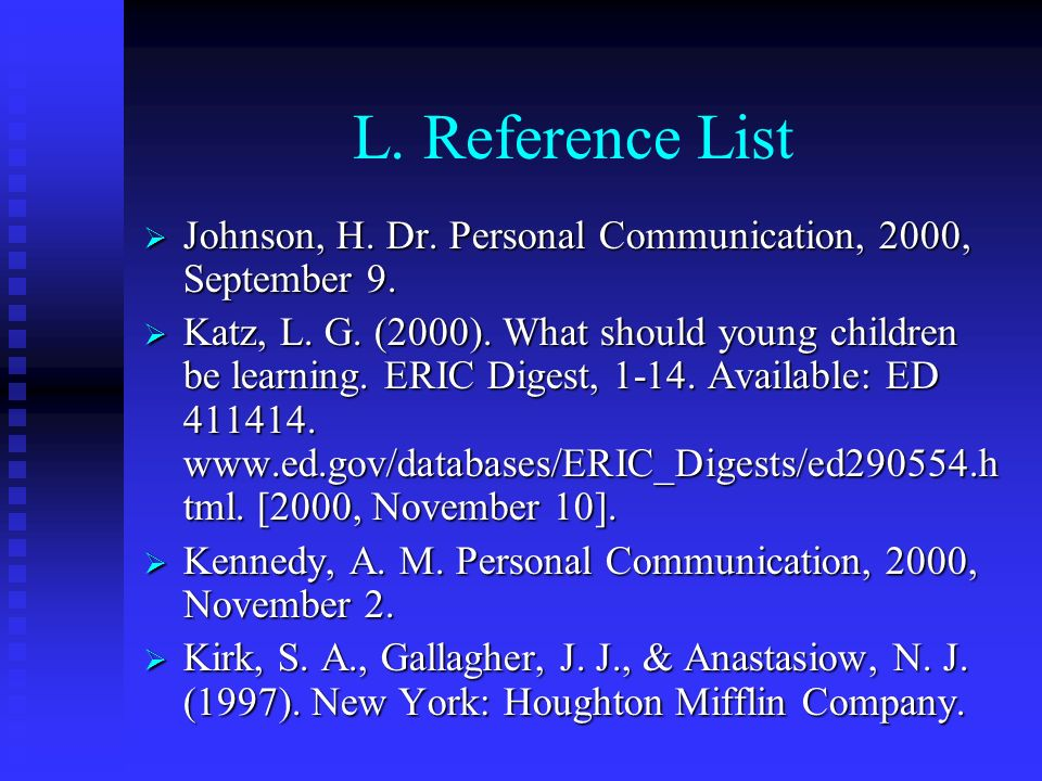 L. Reference List Johnson, H. Dr. Personal Communication, 2000, September 9.