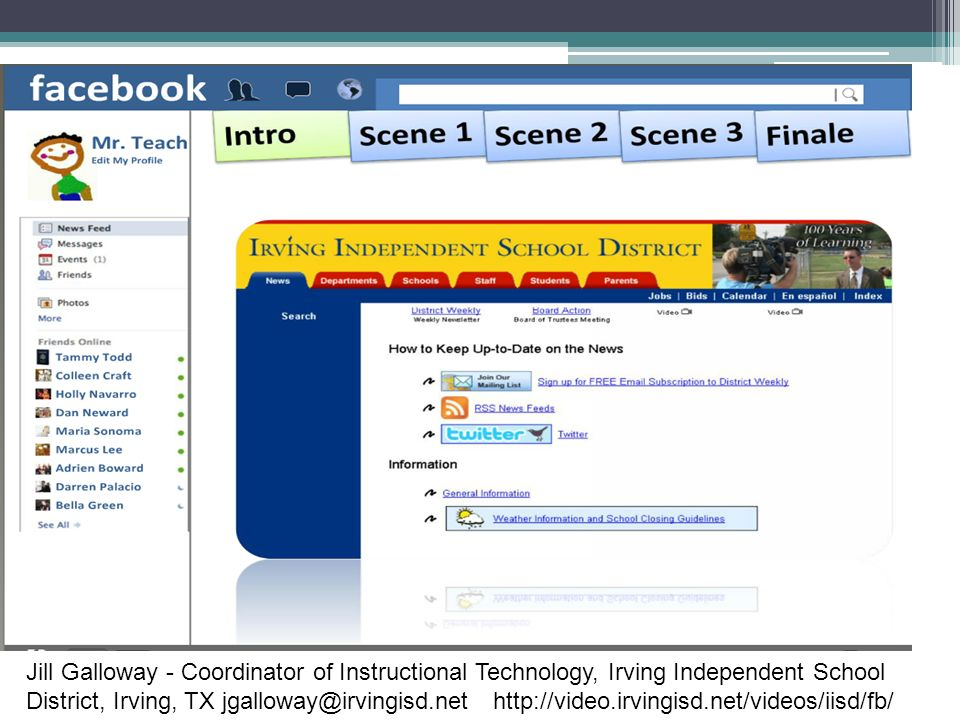 Jill Galloway - Coordinator of Instructional Technology, Irving Independent School District, Irving, TX jgalloway@irvingisd.net http://video.irvingisd.net/videos/iisd/fb/