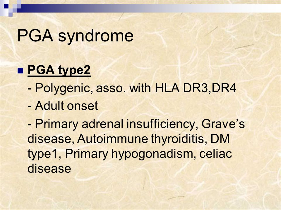 PGA syndrome PGA type2 - Polygenic, asso. with HLA DR3,DR4