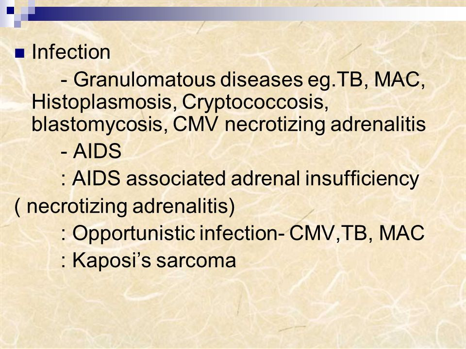 Infection - Granulomatous diseases eg.TB, MAC, Histoplasmosis, Cryptococcosis, blastomycosis, CMV necrotizing adrenalitis.