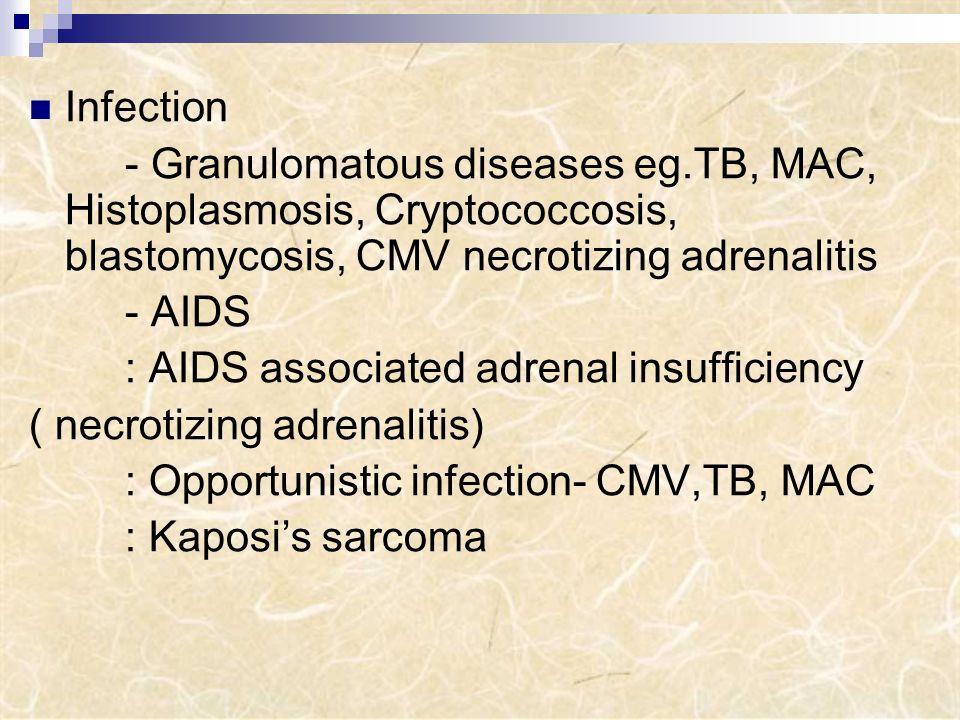Infection - Granulomatous diseases eg.TB, MAC, Histoplasmosis, Cryptococcosis, blastomycosis, CMV necrotizing adrenalitis.