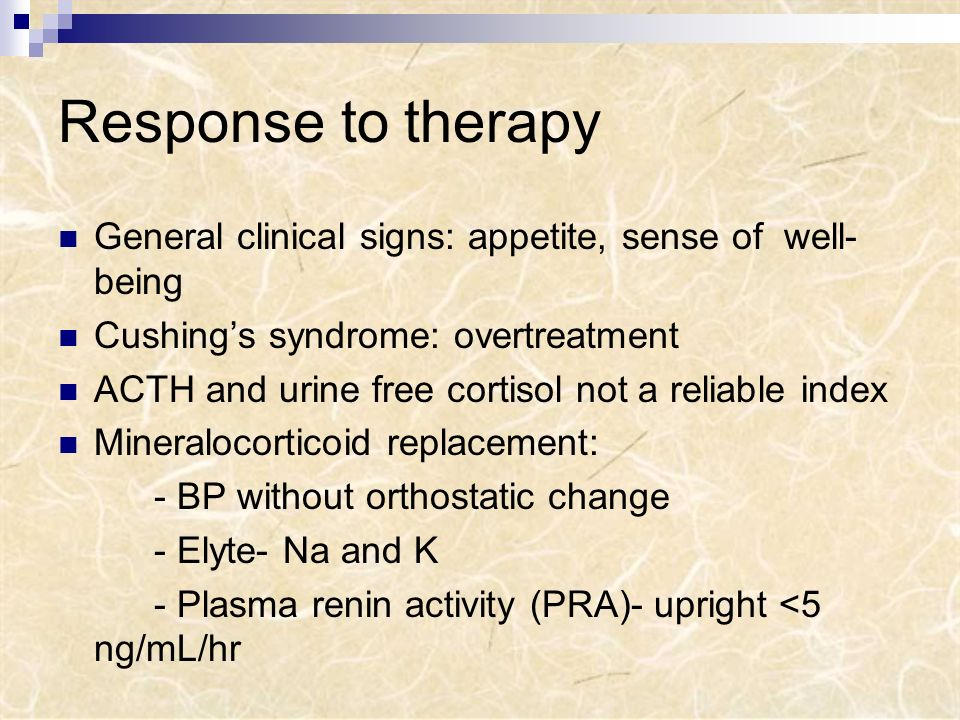 Response to therapy General clinical signs: appetite, sense of well-being. Cushing's syndrome: overtreatment.