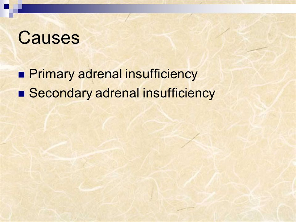 Causes Primary adrenal insufficiency Secondary adrenal insufficiency