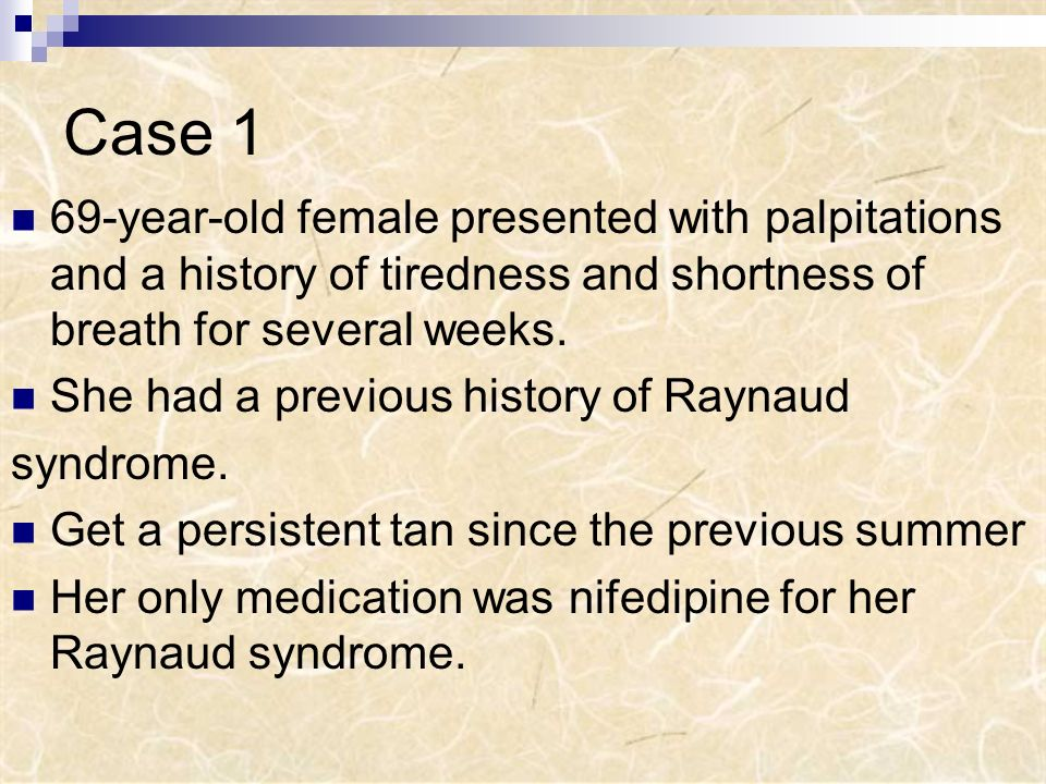 Case 1 69-year-old female presented with palpitations and a history of tiredness and shortness of breath for several weeks.
