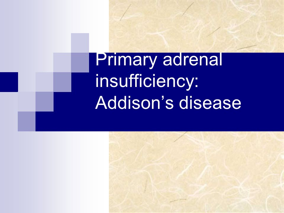 Primary adrenal insufficiency: Addison's disease