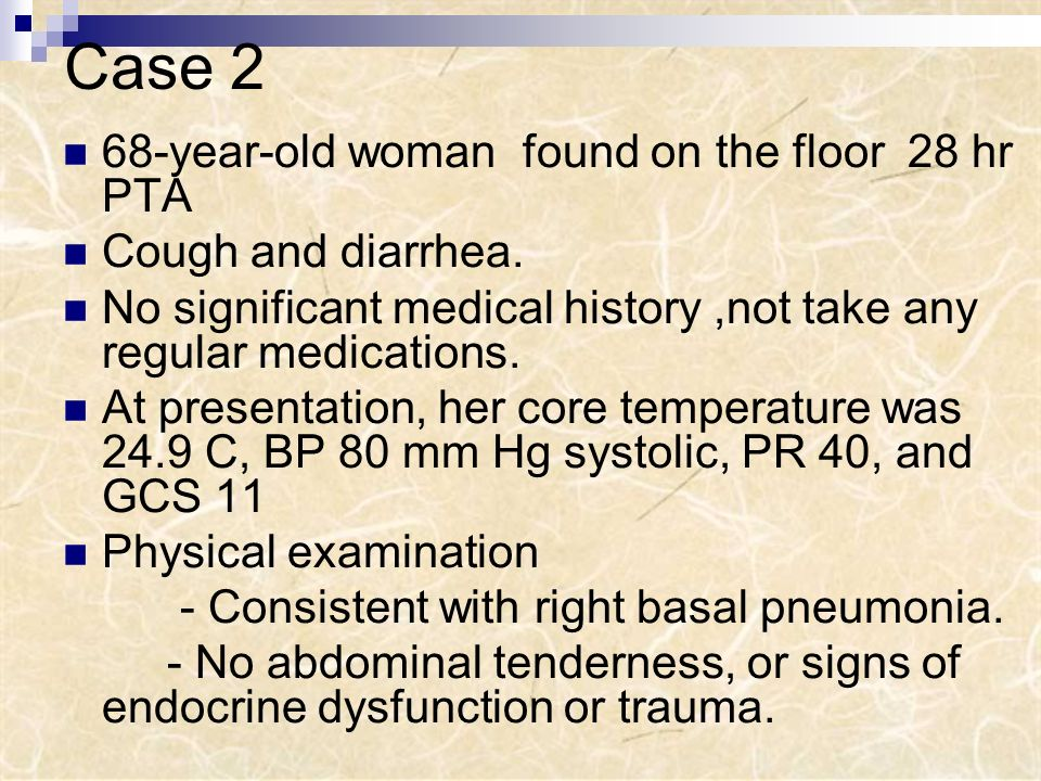 Case 2 68-year-old woman found on the floor 28 hr PTA