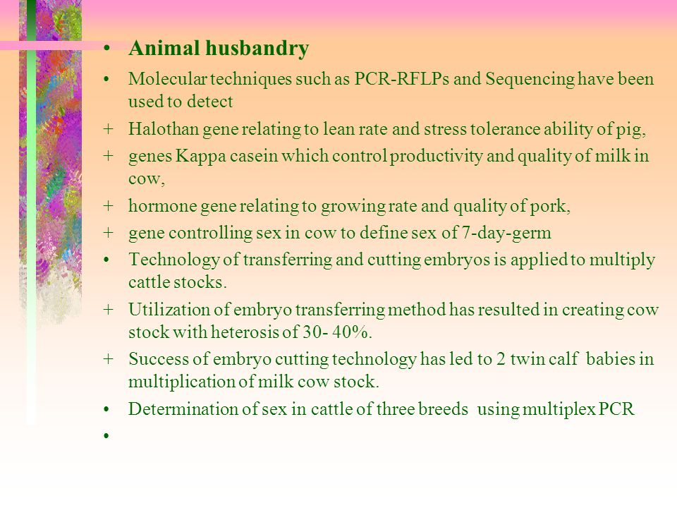 Animal husbandry Molecular techniques such as PCR-RFLPs and Sequencing have been used to detect.