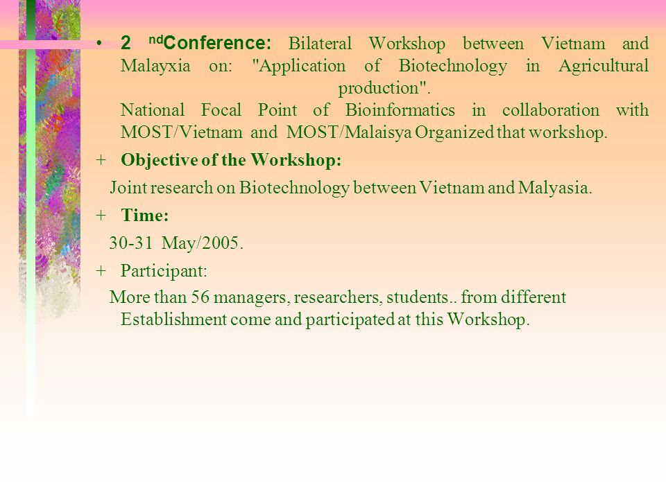 2 ndConference: Bilateral Workshop between Vietnam and Malayxia on: Application of Biotechnology in Agricultural production . National Focal Point of Bioinformatics in collaboration with MOST/Vietnam and MOST/Malaisya Organized that workshop.