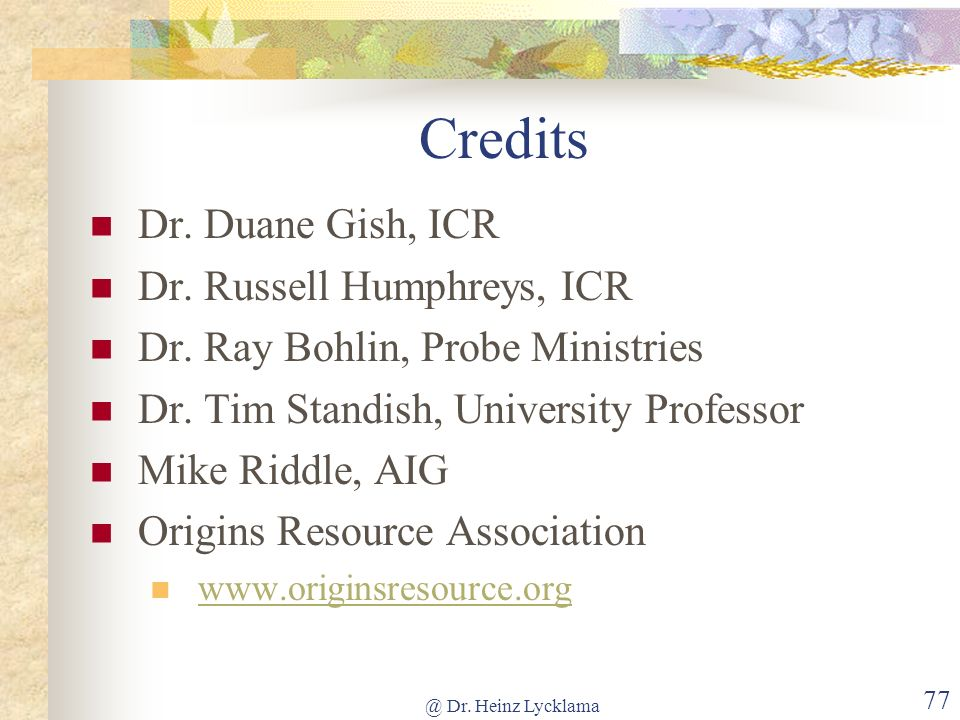 Credits Dr. Duane Gish, ICR Dr. Russell Humphreys, ICR