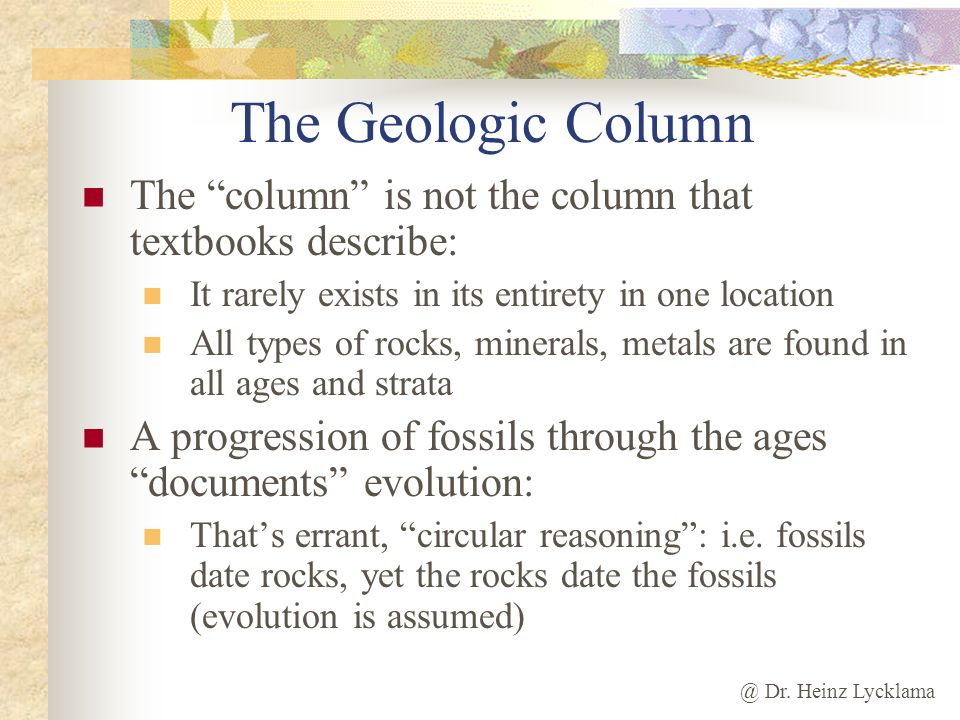The Geologic Column The column is not the column that textbooks describe: It rarely exists in its entirety in one location.